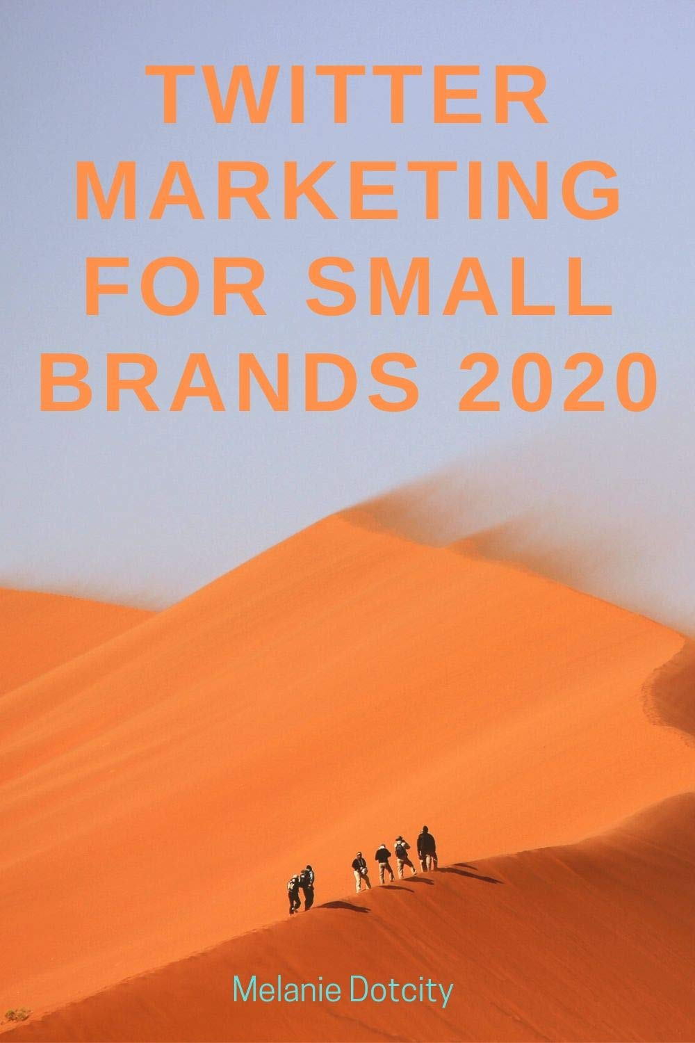 Twitter Marketing for Small Brands 2020: Tailored Tips for Bloggers, Podcasters, Sellers, Streamers, and More (Marketing for Microbrands Book 1)