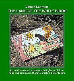 The Land of the white Birds by [Volker Schmidt, Begleitaufgaben Erika Steinle Bilder Barbara Hahn, Activities Erika Steinle Pictures Barbara Hahn, Dr. Jochen Scherer Bangor Gwynedd]