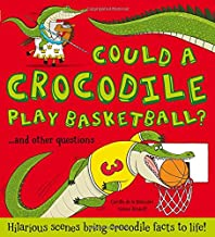 Could a Crocodile Play Basketball?: Hilarious scenes bring crocodile facts to life! (What if a)