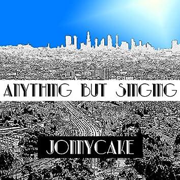 Anything but Singing