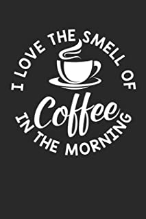 I Love The Smell Of Coffee In The Morning: Blank Lined Journal
