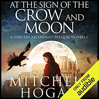 At the Sign of the Crow and Moon     A Sorcery Ascendant Prequel Novella              By:                                                                                                                                 Mitchell Hogan                               Narrated by:                                                                                                                                 Oliver Wyman                      Length: 3 hrs and 18 mins     73 ratings     Overall 4.1