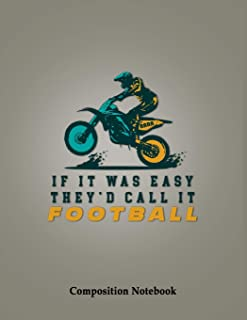 If It Was Easy They'd Call It Football Composition Notebook: Colorful Dirt Bike With Jumping Racer Motocross College Ruled Lined Pages Book 8.5 x 11 ... Journaling, Practicing Gratitude and More