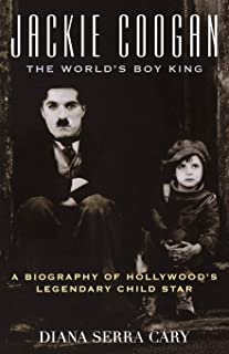 Jackie Coogan: The World's Boy King: A Biography of Hollywood's Legendary Child Star