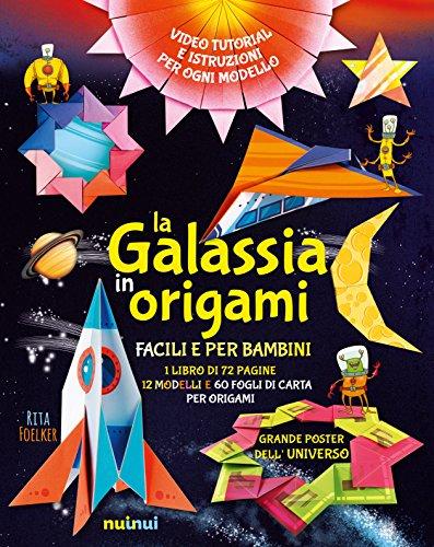 La galassia in origami facili e per bambini. Ediz. a colori. Con gadget. Con Poster