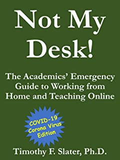 Not My Desk! The Academics' Emergency Guide to Working from Home and Teaching Online