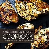 Easy Chicken Breast Cookbook: 50 Unique and Easy Chicken Breast Recipes
