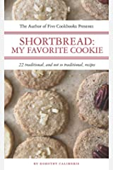 Shortbread: My Favorite Cookie: 22 Traditional and Not So Traditional Recipes Kindle Edition