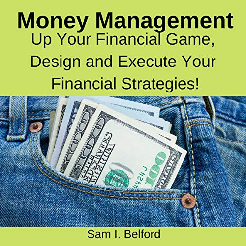 Money Management: Up Your Financial Game, Design, and Execute Your Financial Strategies Titelbild