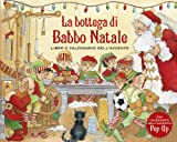 La bottega di Babbo Natale. Libro e calendario dell'Avvento. Libro pop-up. Ediz. illustrata