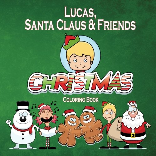 Lucas, Santa Claus & Friends Christmas Coloring Book (Personalized Books for Children)