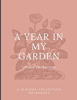 A year in my garden, Unique herbarium: A perfect notebook for nature and herb-lovers - for plant collecting, sketching and...