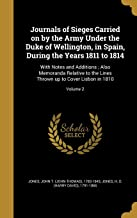 Journals of Sieges Carried on by the Army Under the Duke of Wellington, in Spain, During the Years 1811 to 1814: With Note...