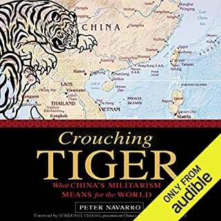 Crouching Tiger     What China's Militarism Means for the World              By:                                                                                                                                 Peter Navarro                               Narrated by:                                                                                                                                 Stephen McLaughlin                      Length: 10 hrs and 9 mins     83 ratings     Overall 4.4