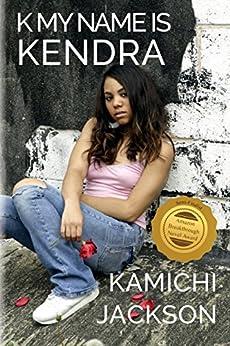 [Kamichi Jackson]のK My Name Is Kendra (English Edition)