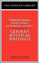 German Mystical Writings: Hildegard of Bingen, Meister Eckhart, Jacob Boehme, and others (German Library)