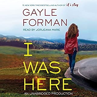I Was Here                   By:                                                                                                                                 Gayle Forman                               Narrated by:                                                                                                                                 Jorjeana Marie                      Length: 7 hrs and 42 mins     474 ratings     Overall 4.3