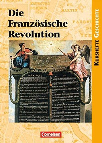 Kurshefte Geschichte - Allgemeine Ausgabe: Die Französische Revolution: Europa in einer Epoche des Umbruchs. Schülerbuch