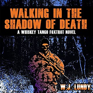 Walking in the Shadow of Death     Whiskey Tango Foxtrot Vol 4              Auteur(s):                                                                                                                                 W J Lundy                               Narrateur(s):                                                                                                                                 Eric Vincent                      Durée: 10 h et 6 min     1 évaluation     Au global 5,0