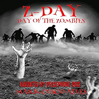 Day of the Zombies     The Z-Day Trilogy, Book 2              By:                                                                                                                                 Mark Cusco Ailes                               Narrated by:                                                                                                                                 Persephone Rose                      Length: 4 hrs and 57 mins     23 ratings     Overall 3.8