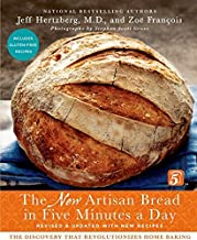 The New Artisan Bread in Five Minutes a Day: The Discovery That Revolutionizes Home Baking by Jeff Hertzberg M.D. Zo Frano...