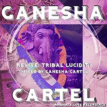Revive: Tribal Lucidity (Mixed by Ganesha Cartel)