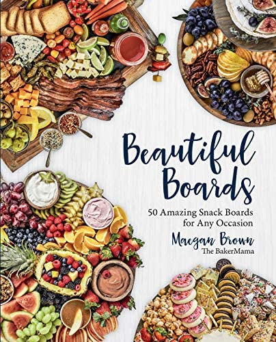 Beautiful Boards 50 Amazing Snack Boards for Any Occasion product image