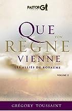 Que Ton Règne Vienne Volume 2: Les Alliés du Royaume (French Edition)