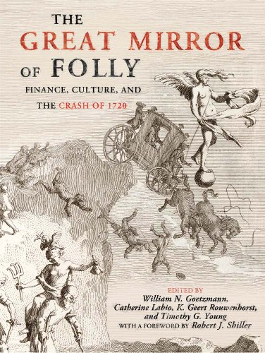 Compare Textbook Prices for The Great Mirror of Folly: Finance, Culture, and the Crash of 1720 Yale Series in Economic and Financial History  ISBN 9780300162462 by Goetzmann, William N.,Labio, Catherine,Rouwenhorst Ph.D., K. Geert,Young, Timothy,Shiller, Robert