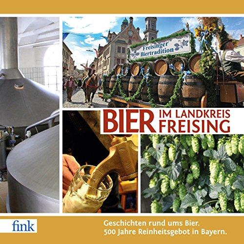 Bier im Landkreis Freising. 500 Jahre Reinheitsgebot in Bayern.