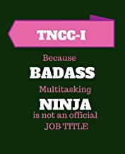 TNCC-I Because Badass Multitasking Ninja Is Not An Official Job Title: Trauma Nursing Core Course Instructor | 120 Pages Blank Notebook; cheap gift idea