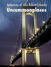 Uncommonplaces: New Aphorisms of John Robert Colombo