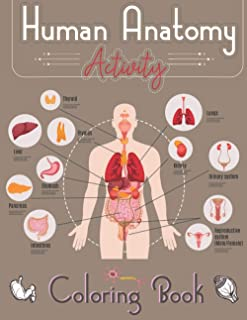 Human Anatomy Activity Coloring Book: Entertaining and Instructive Guide to the Human Body - Bones, Muscles, Blood, Nerves...