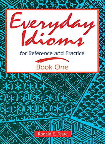 Download EVERYDAY IDIOMS 1 : BK (Everyday Idioms for Reference & Practice) 0201834081
