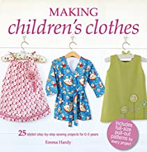 Making Children's Clothes: 25 stylish step-by-step sewing projects for 0–5 years, including full-size paper patterns