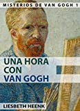 Una Hora con Van Gogh: Biografía completa para Principiantes (Misterios de Van Gogh nº 1)