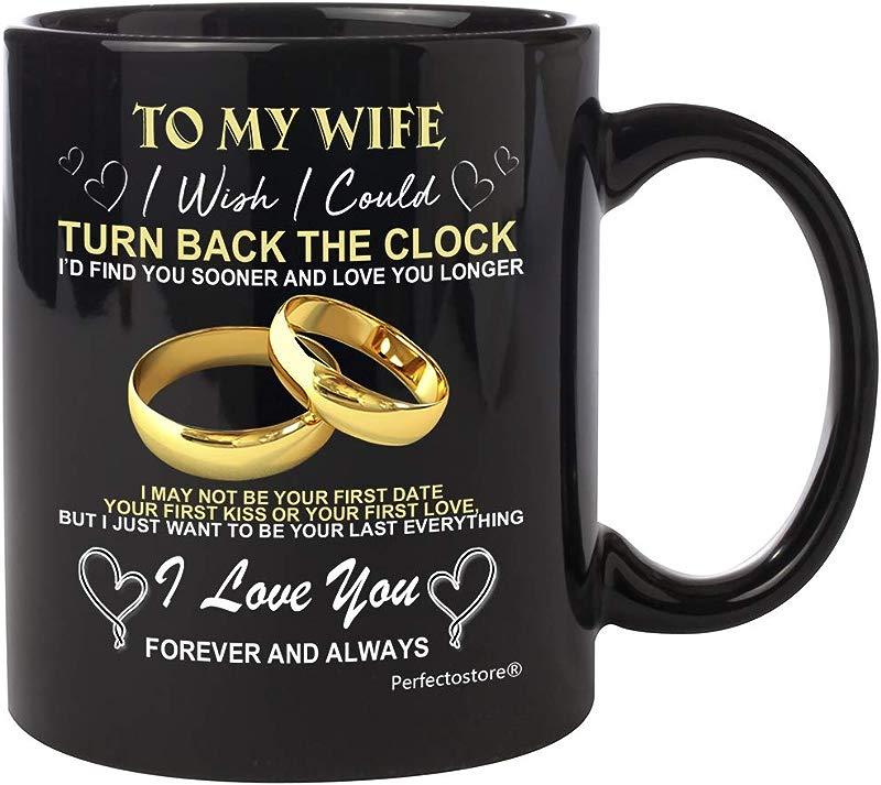 To My Wife I Wish I Could TURN BACK THE CLOCK I D FIND YOU SOONER AND LOVE YOU LONGER Mug Wedding Anniversary Gift For Women Husband Birthday Gifts Coffee Mug 11oZ
