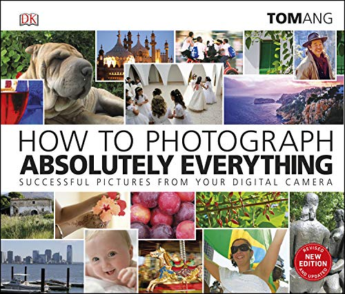How to Photograph Absolutely Everything: Successful pictures from your digital camera (English Edition)