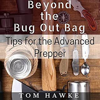 Beyond the Bug Out Bag     Tips for the Advanced Prepper              By:                                                                                                                                 Tom Hawke                               Narrated by:                                                                                                                                 Joshua Bennington                      Length: 1 hr and 15 mins     23 ratings     Overall 4.0