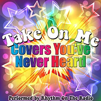 Take On Me: Covers You've Never Heard