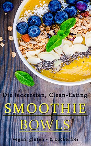 Die leckersten Clean-Eating SMOOTHIE BOWLS | Vegan, Gluten - & Zuckerfrei