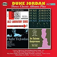 Three Classic Albums Plus (Trio & Quartet/Flight To Jordan/Les Liaisons Dangereuses) - Duke Jordan by Duke Jordan