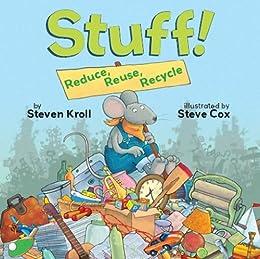 Stuff! Reduce, Reuse, Recycle by [Steven Kroll, Steve Cox]