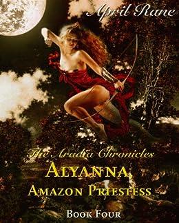 Alyanna, Amazon Priestess - The Aradia Chronicles -Book Four by [April Rane]