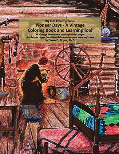 Big Kids Coloring Book: Pioneer Days, A Vintage Coloring Book and Learning Tool (Big Kids Coloring Books)