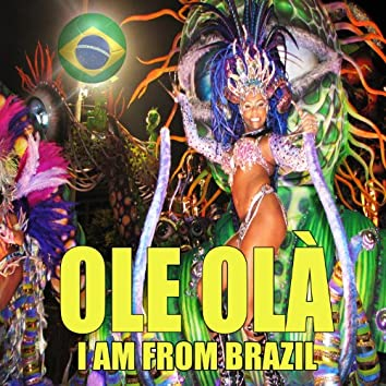 Ole Olà (I Am from Brazil)