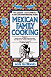 Mexican Family Cooking: The Authentic Cuisine of Mexico in over 260 Mouthwatering Recipes: A Cookbook