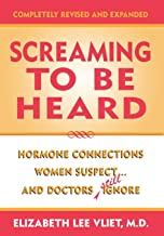 Screaming to be Heard: Hormonal Connections Women Suspect, and Doctors Still Ignore, Revised and Updated