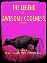 The Legend of Awesome Coolness Episode 2: AC vs The Moo-Moo of Moodiness