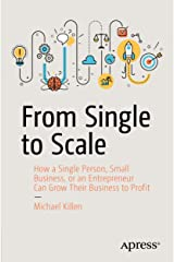 From Single to Scale: How a Single Person, Small Business, or an Entrepreneur Can Grow Their Business to Profit Kindle Edition